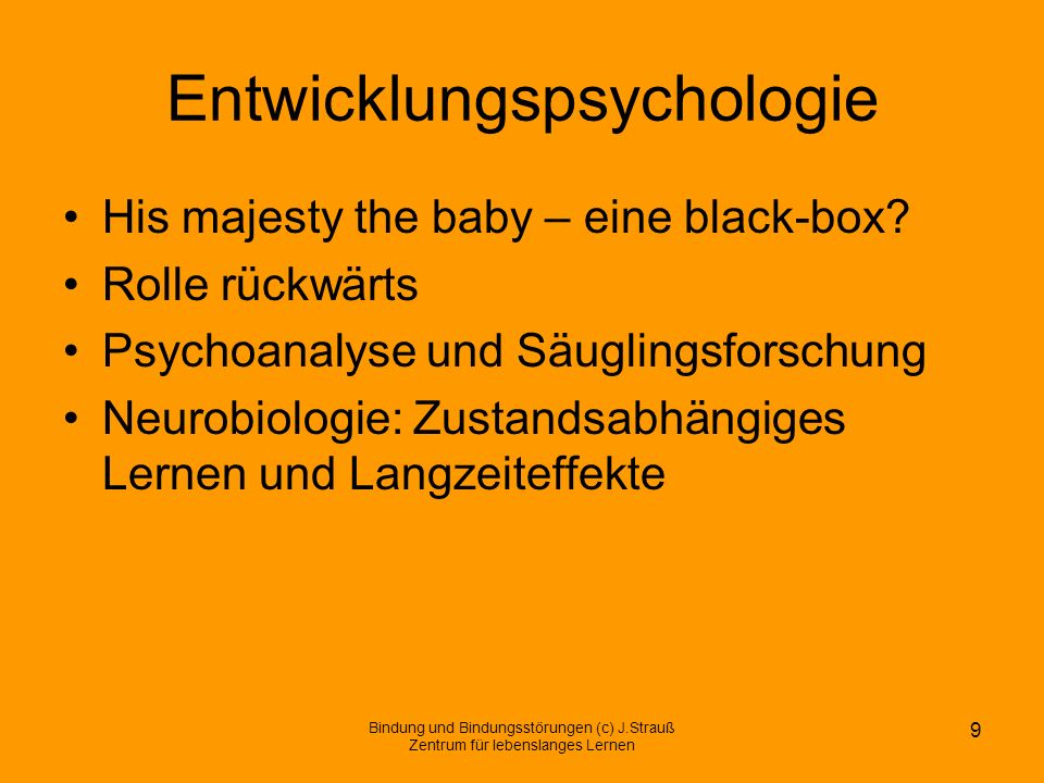Entwicklungspsychologie His majesty the baby – eine black-box.