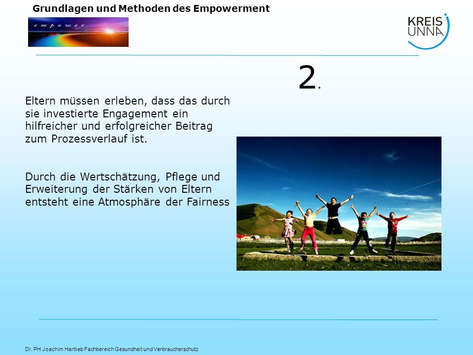 Dr. PH Joachim Hartlieb Fachbereich Gesundheit und Verbraucherschutz Grundlagen und Methoden des Empowerment Eltern müssen erleben, dass das durch sie