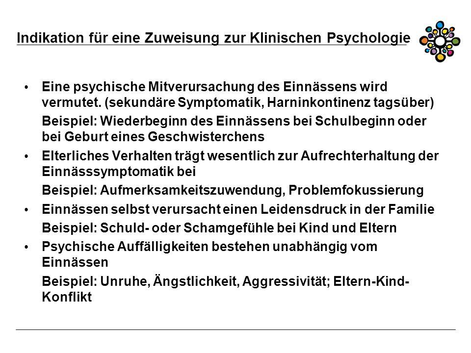 Indikation für eine Zuweisung zur Klinischen Psychologie Eine psychische Mitverursachung des Einnässens wird vermutet.