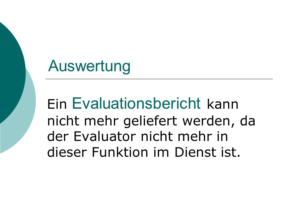 Auswertung Ein Evaluationsbericht kann nicht mehr geliefert werden, da der Evaluator nicht mehr in dieser Funktion im Dienst ist.