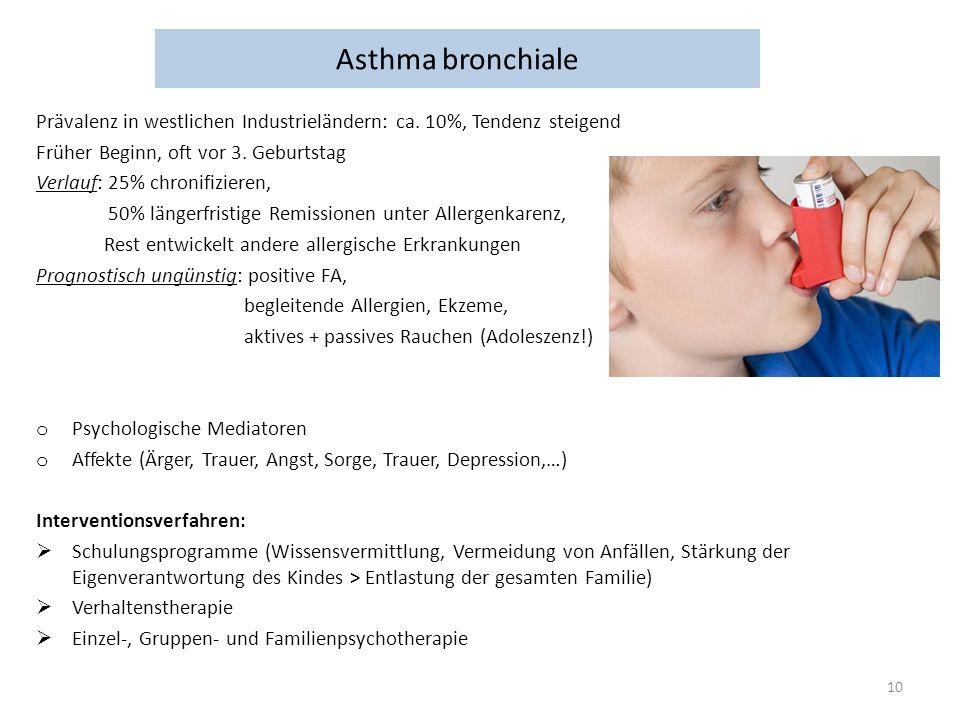 Asthma bronchiale Prävalenz in westlichen Industrieländern: ca. 10%, Tendenz steigend Früher Beginn, oft vor 3. Geburtstag Verlauf: 25% chronifizieren