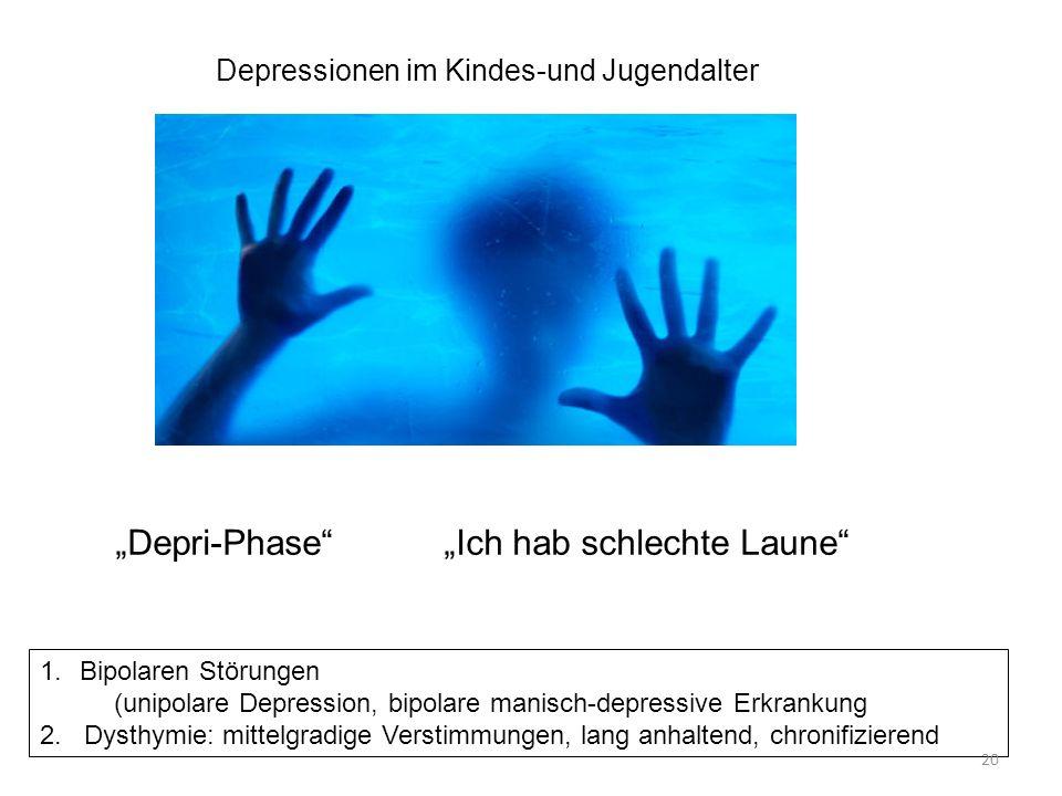 Depri-Phase Ich hab schlechte Laune Depressionen im Kindes-und Jugendalter 1.Bipolaren Störungen (unipolare Depression, bipolare manisch-depressive Er