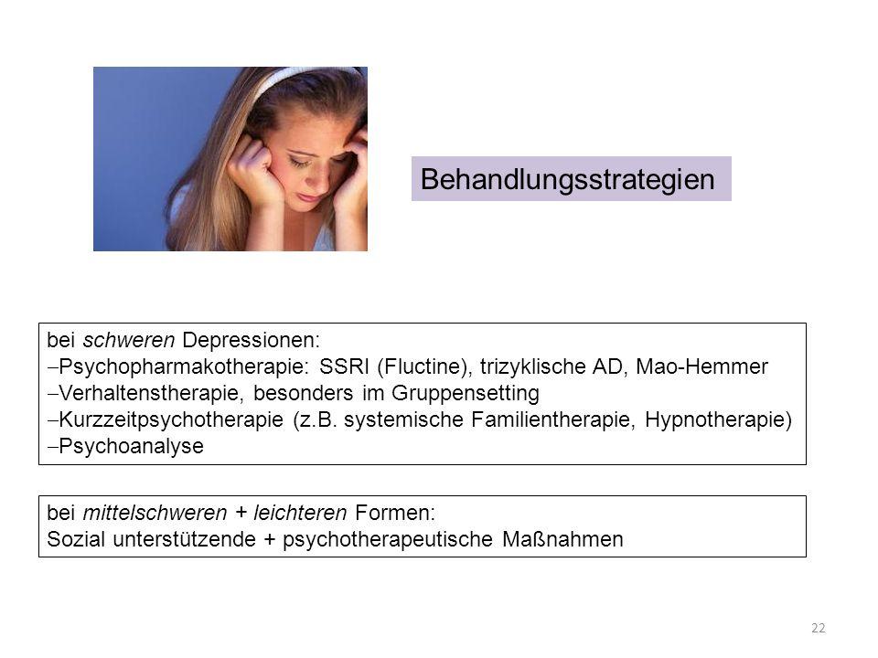 Behandlungsstrategien bei schweren Depressionen: Psychopharmakotherapie: SSRI (Fluctine), trizyklische AD, Mao-Hemmer Verhaltenstherapie, besonders im