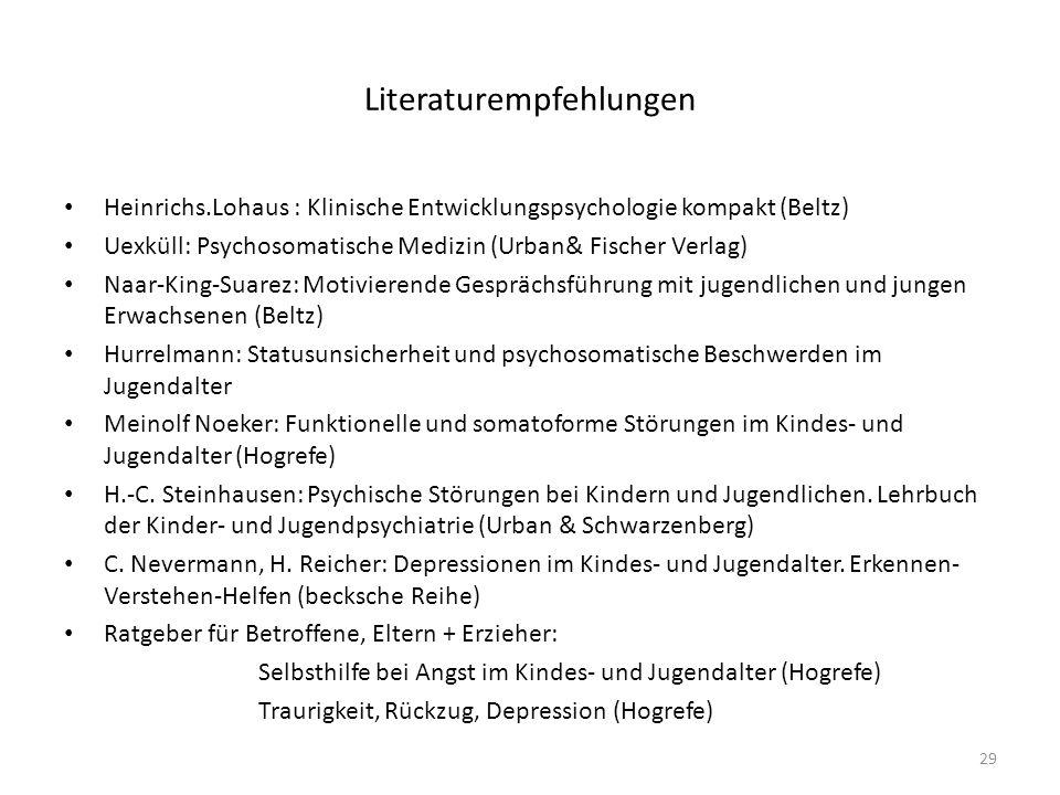 Literaturempfehlungen Heinrichs.Lohaus : Klinische Entwicklungspsychologie kompakt (Beltz) Uexküll: Psychosomatische Medizin (Urban& Fischer Verlag) N