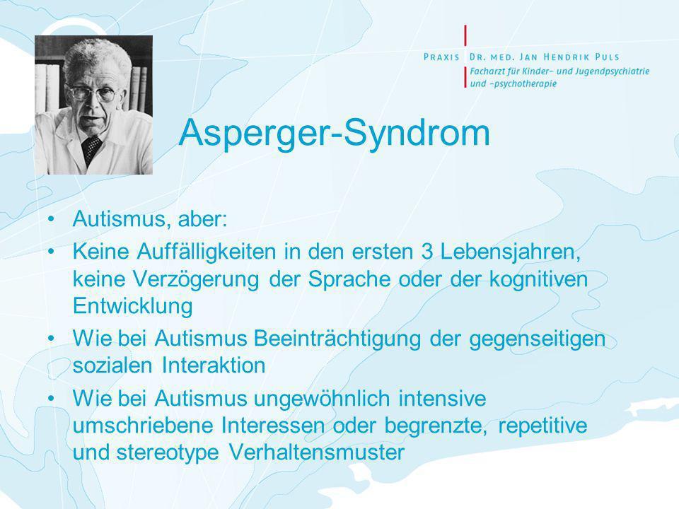 Asperger-Syndrom Autismus, aber: Keine Auffälligkeiten in den ersten 3 Lebensjahren, keine Verzögerung der Sprache oder der kognitiven Entwicklung Wie bei Autismus Beeinträchtigung der gegenseitigen sozialen Interaktion Wie bei Autismus ungewöhnlich intensive umschriebene Interessen oder begrenzte, repetitive und stereotype Verhaltensmuster