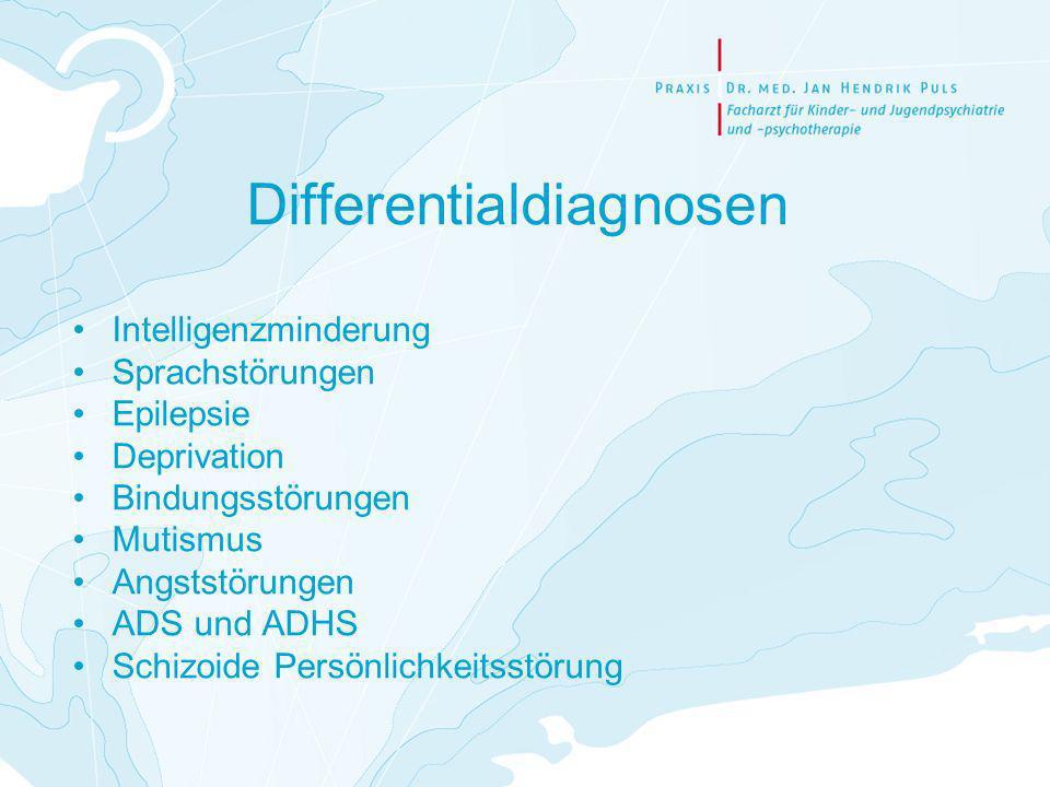 Differentialdiagnosen Intelligenzminderung Sprachstörungen Epilepsie Deprivation Bindungsstörungen Mutismus Angststörungen ADS und ADHS Schizoide Pers