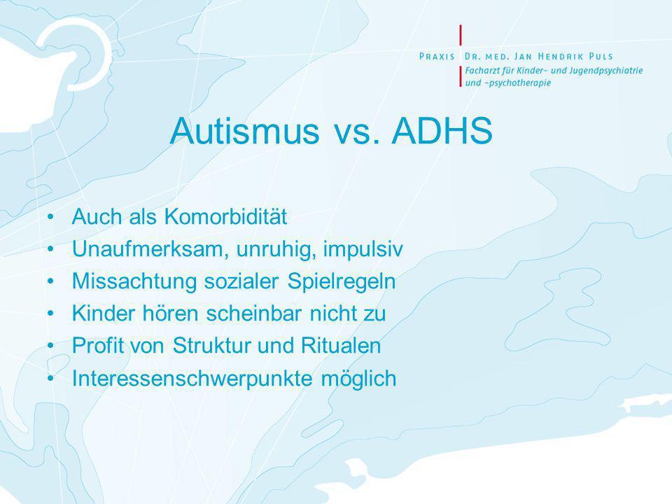 Autismus vs. ADHS Auch als Komorbidität Unaufmerksam, unruhig, impulsiv Missachtung sozialer Spielregeln Kinder hören scheinbar nicht zu Profit von St