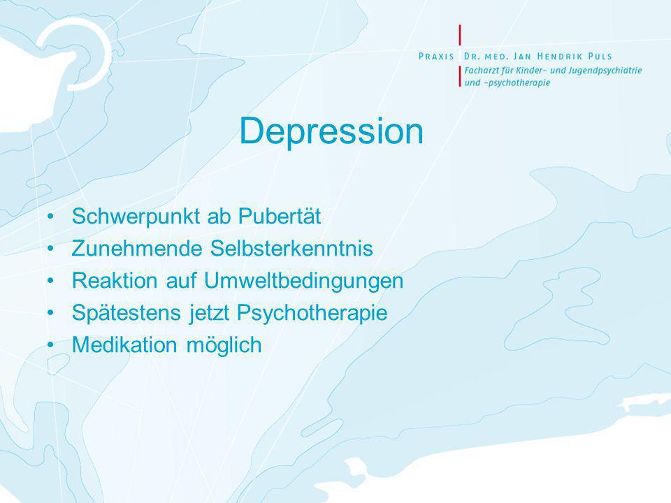 Depression Schwerpunkt ab Pubertät Zunehmende Selbsterkenntnis Reaktion auf Umweltbedingungen Spätestens jetzt Psychotherapie Medikation möglich