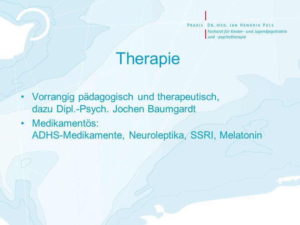Therapie Vorrangig pädagogisch und therapeutisch, dazu Dipl.-Psych. Jochen Baumgardt Medikamentös: ADHS-Medikamente, Neuroleptika, SSRI, Melatonin