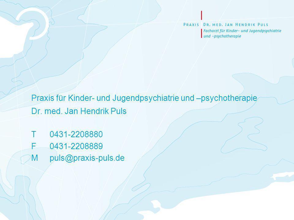 Praxis für Kinder- und Jugendpsychiatrie und –psychotherapie Dr. med. Jan Hendrik Puls T 0431-2208880 F 0431-2208889 Mpuls@praxis-puls.de