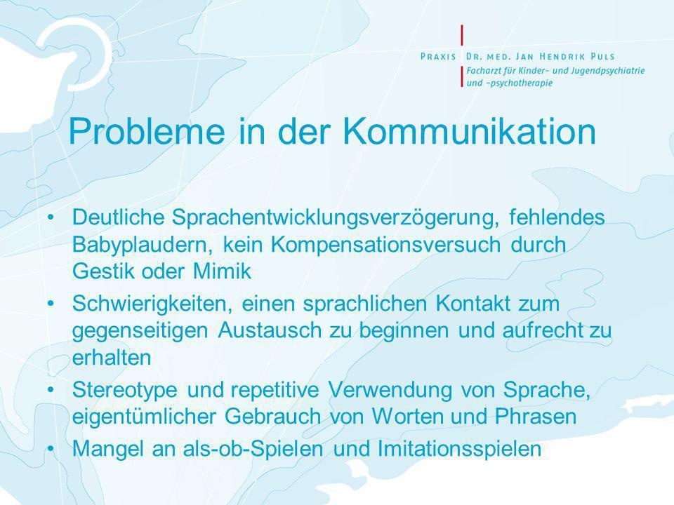 Probleme in der Kommunikation Deutliche Sprachentwicklungsverzögerung, fehlendes Babyplaudern, kein Kompensationsversuch durch Gestik oder Mimik Schwi