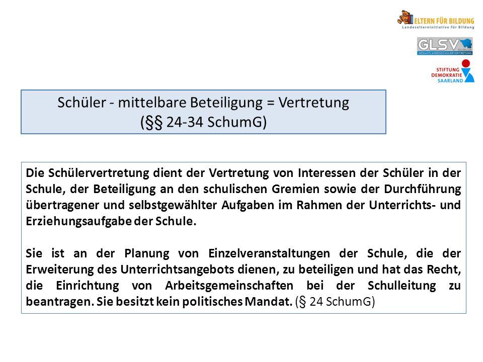 Schüler - mittelbare Beteiligung = Vertretung (§§ 24-34 SchumG) Die Schülervertretung dient der Vertretung von Interessen der Schüler in der Schule, d
