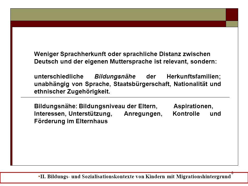 8 Weniger Sprachherkunft oder sprachliche Distanz zwischen Deutsch und der eigenen Muttersprache ist relevant, sondern: unterschiedliche Bildungsnähe