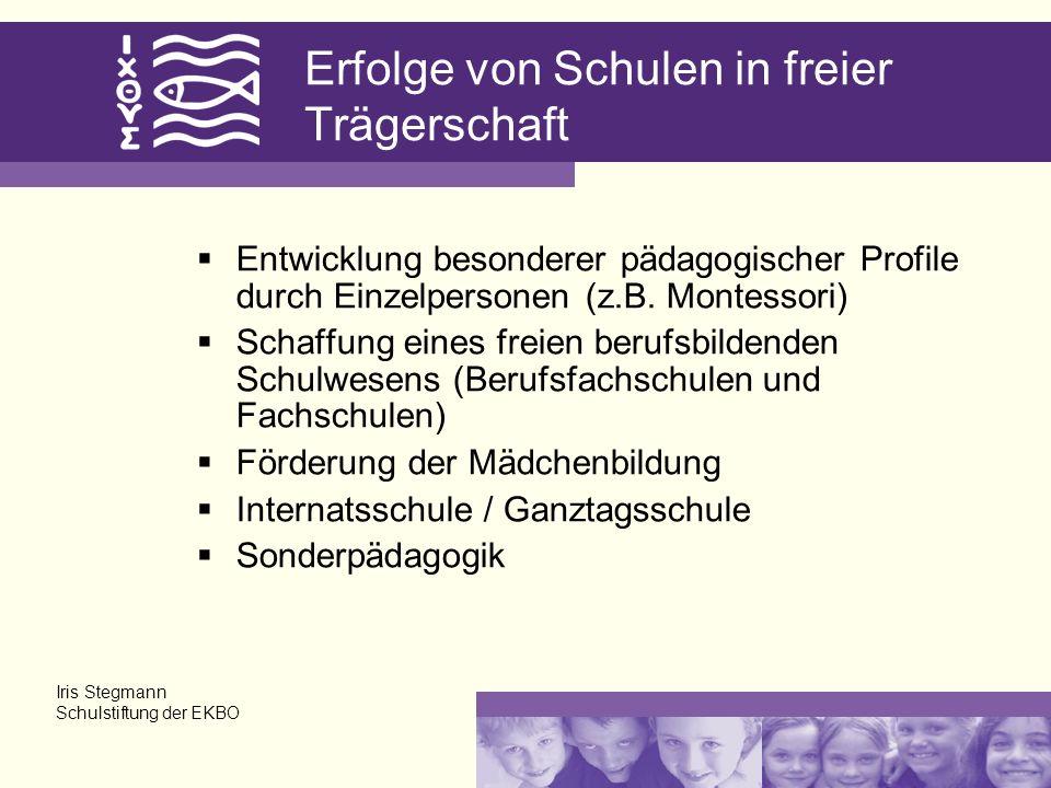 Erfolge von Schulen in freier Trägerschaft Entwicklung besonderer pädagogischer Profile durch Einzelpersonen (z.B.