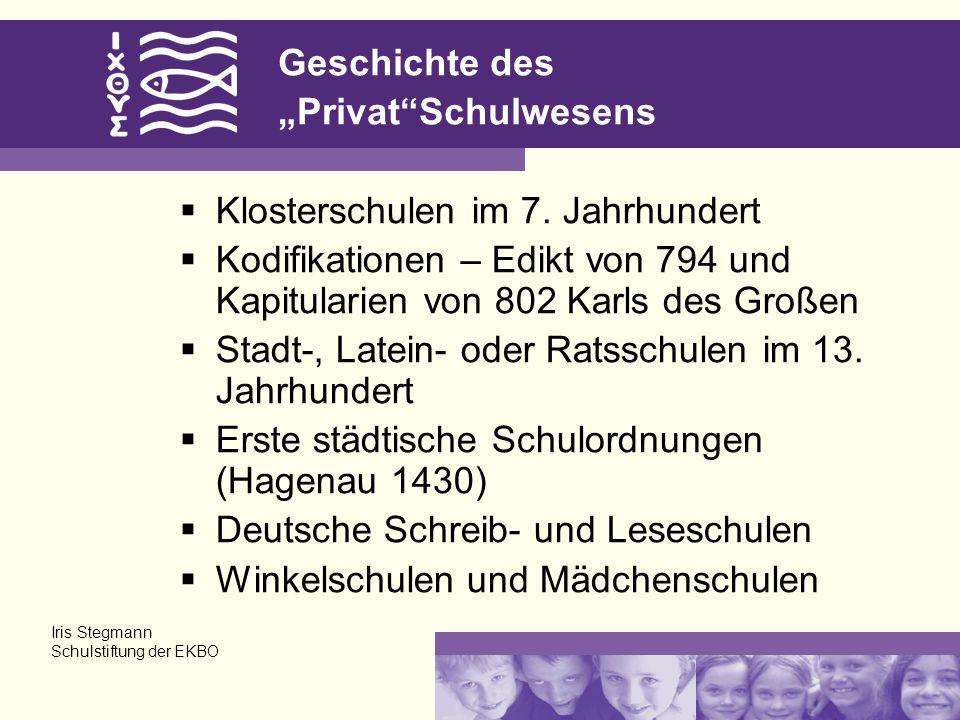 Geschichte des PrivatSchulwesens Klosterschulen im 7. Jahrhundert Kodifikationen – Edikt von 794 und Kapitularien von 802 Karls des Großen Stadt-, Lat