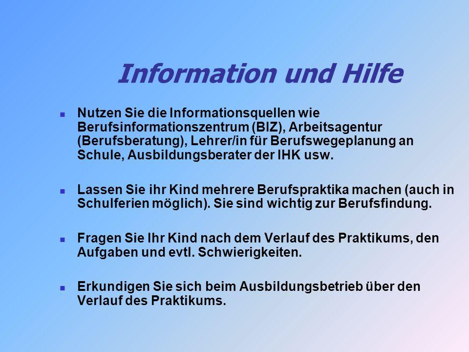 Information und Hilfe Nutzen Sie die Informationsquellen wie Berufsinformationszentrum (BIZ), Arbeitsagentur (Berufsberatung), Lehrer/in für Berufsweg