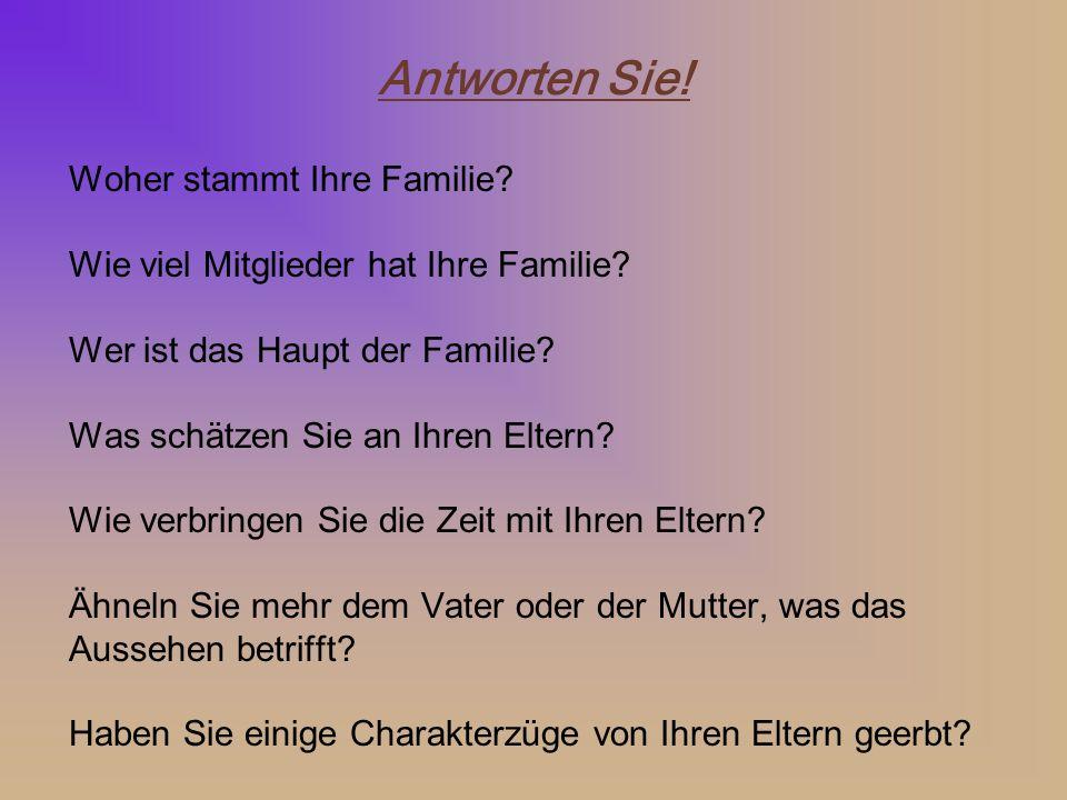 Antworten Sie.Woher stammt Ihre Familie. Wie viel Mitglieder hat Ihre Familie.