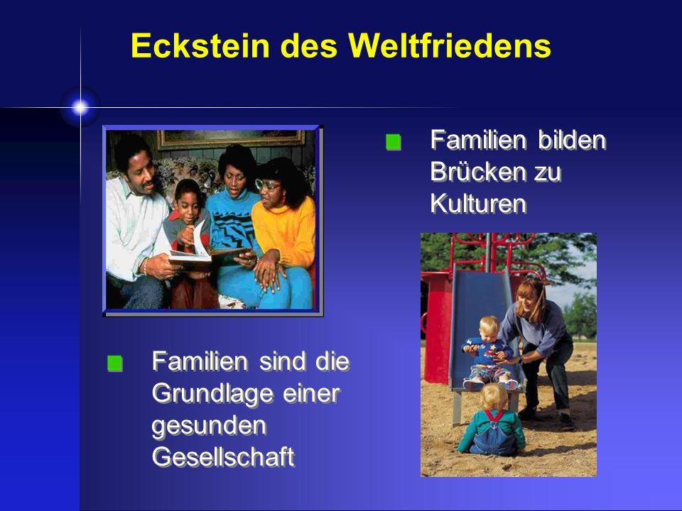 Eckstein des Weltfriedens Familien bilden Brücken zu Kulturen Familien sind die Grundlage einer gesunden Gesellschaft