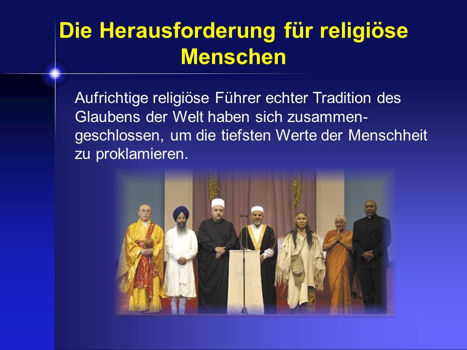 Aufrichtige religiöse Führer echter Tradition des Glaubens der Welt haben sich zusammen- geschlossen, um die tiefsten Werte der Menschheit zu proklami