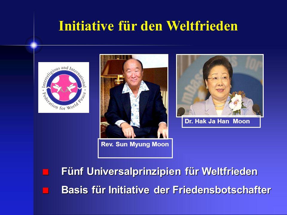 Rev. Sun Myung Moon Dr. Hak Ja Han Moon Fünf Universalprinzipien für Weltfrieden Basis für Initiative der Friedensbotschafter Initiative für den Weltf