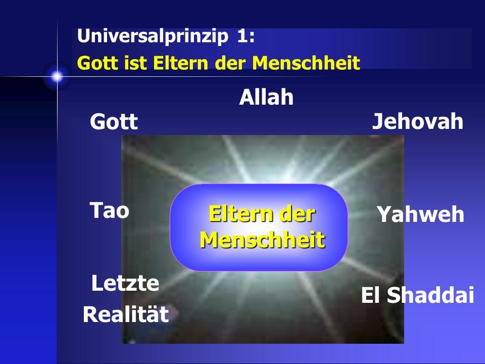 Gott Universalprinzip 1: Gott ist Eltern der Menschheit Allah Jehovah Yahweh El Shaddai Letzte Realität Tao Eltern der Menschheit