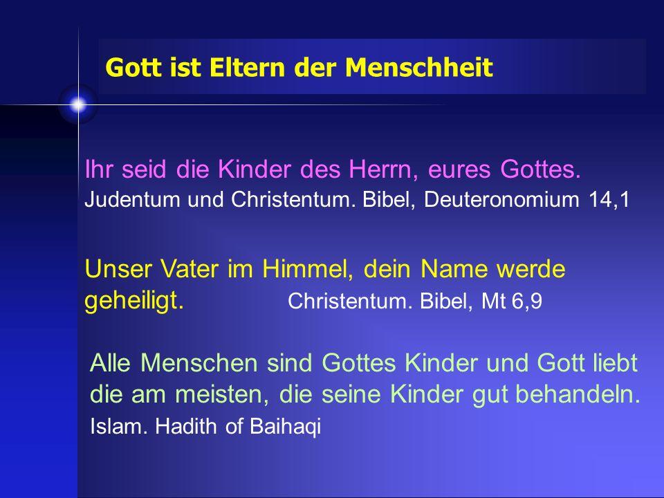 Unser Vater im Himmel, dein Name werde geheiligt. Christentum. Bibel, Mt 6,9 Alle Menschen sind Gottes Kinder und Gott liebt die am meisten, die seine