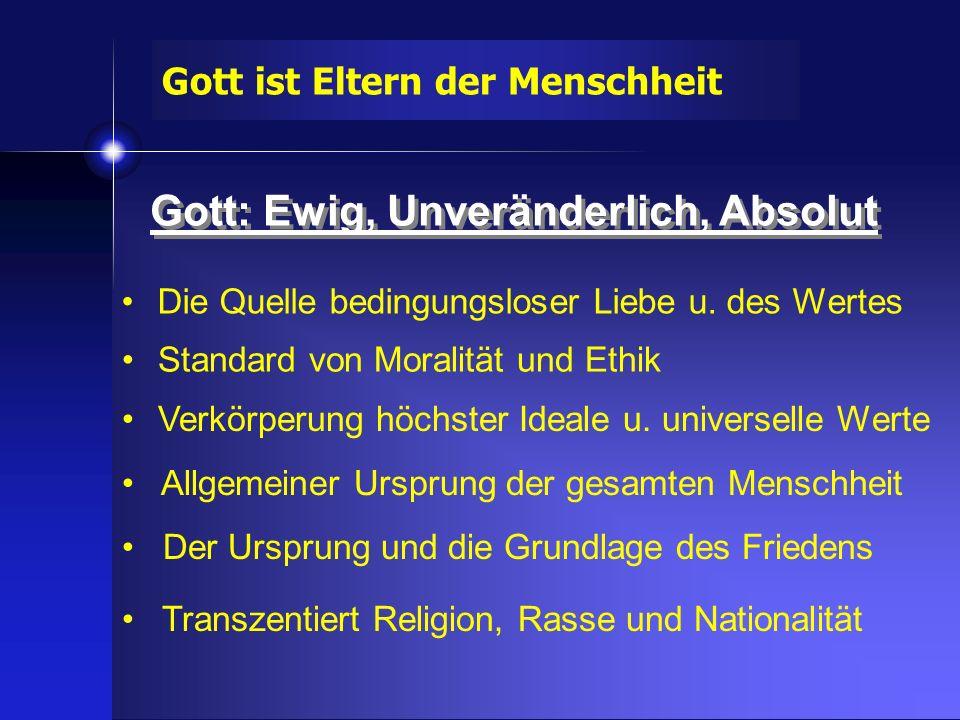 Gott: Ewig, Unveränderlich, Absolut Gott ist Eltern der Menschheit Die Quelle bedingungsloser Liebe u. des Wertes Standard von Moralität und Ethik Ver
