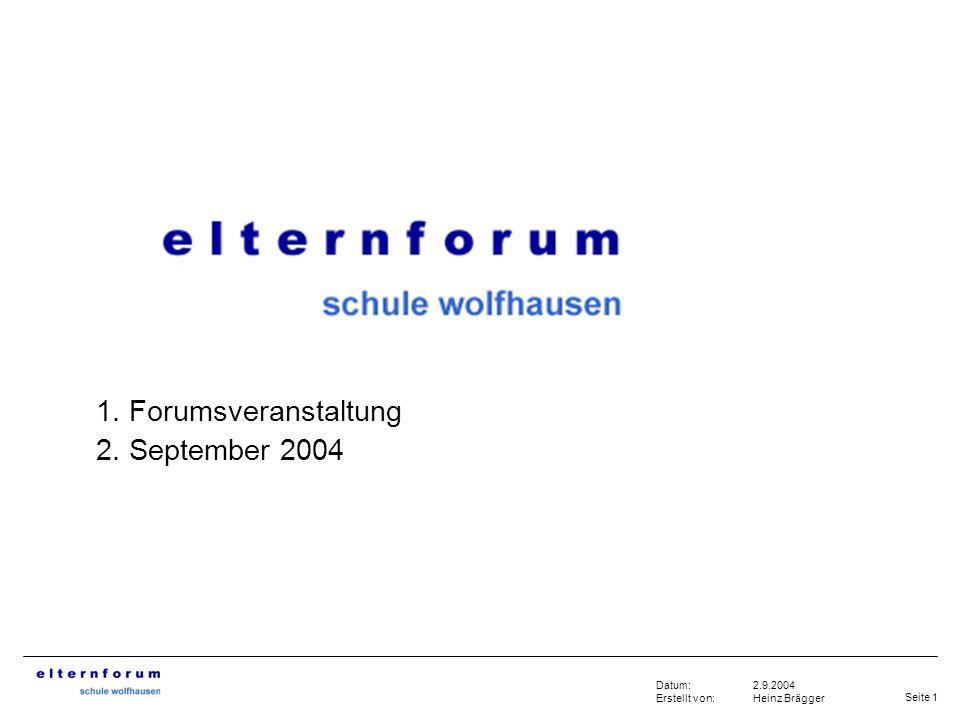 Seite 1 2.9.2004 Heinz Brägger Datum: Erstellt von: 1. Forumsveranstaltung 2. September 2004