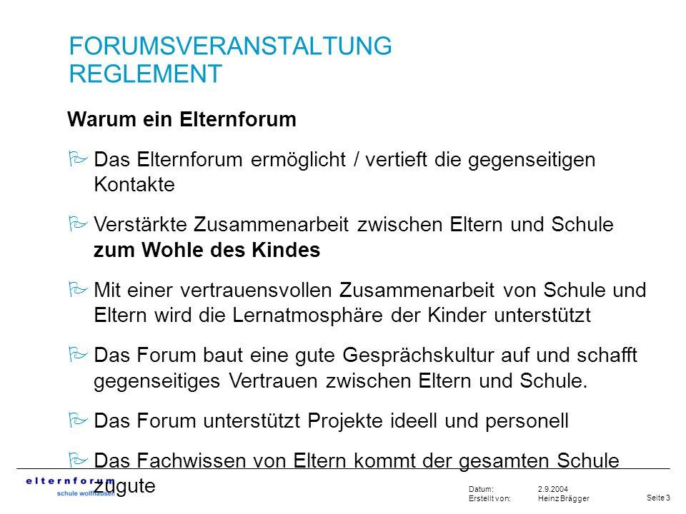 Seite 3 2.9.2004 Heinz Brägger Datum: Erstellt von: FORUMSVERANSTALTUNG REGLEMENT Warum ein Elternforum Das Elternforum ermöglicht / vertieft die gege