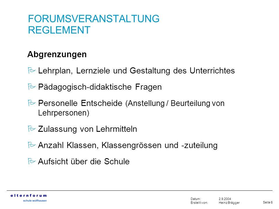 Seite 6 2.9.2004 Heinz Brägger Datum: Erstellt von: FORUMSVERANSTALTUNG REGLEMENT Abgrenzungen Lehrplan, Lernziele und Gestaltung des Unterrichtes Päd