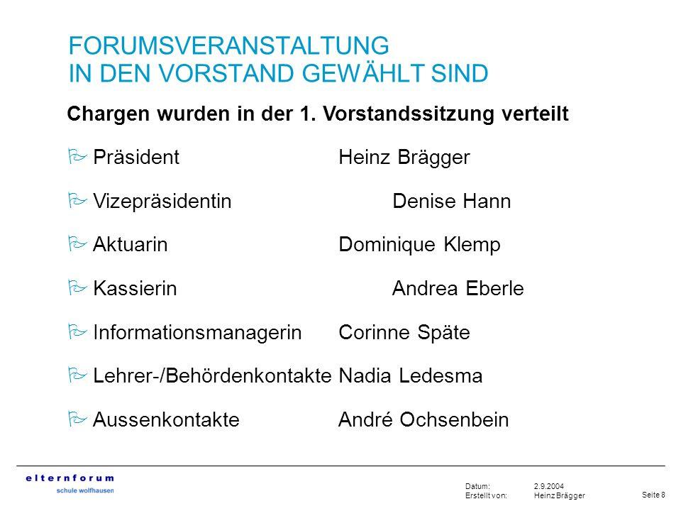Seite 8 2.9.2004 Heinz Brägger Datum: Erstellt von: FORUMSVERANSTALTUNG IN DEN VORSTAND GEWÄHLT SIND Chargen wurden in der 1. Vorstandssitzung verteil