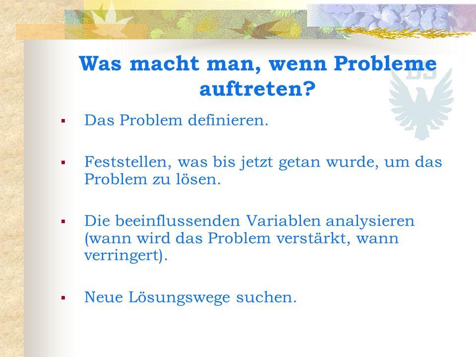 Was macht man, wenn Probleme auftreten? Das Problem definieren. Feststellen, was bis jetzt getan wurde, um das Problem zu lösen. Die beeinflussenden V