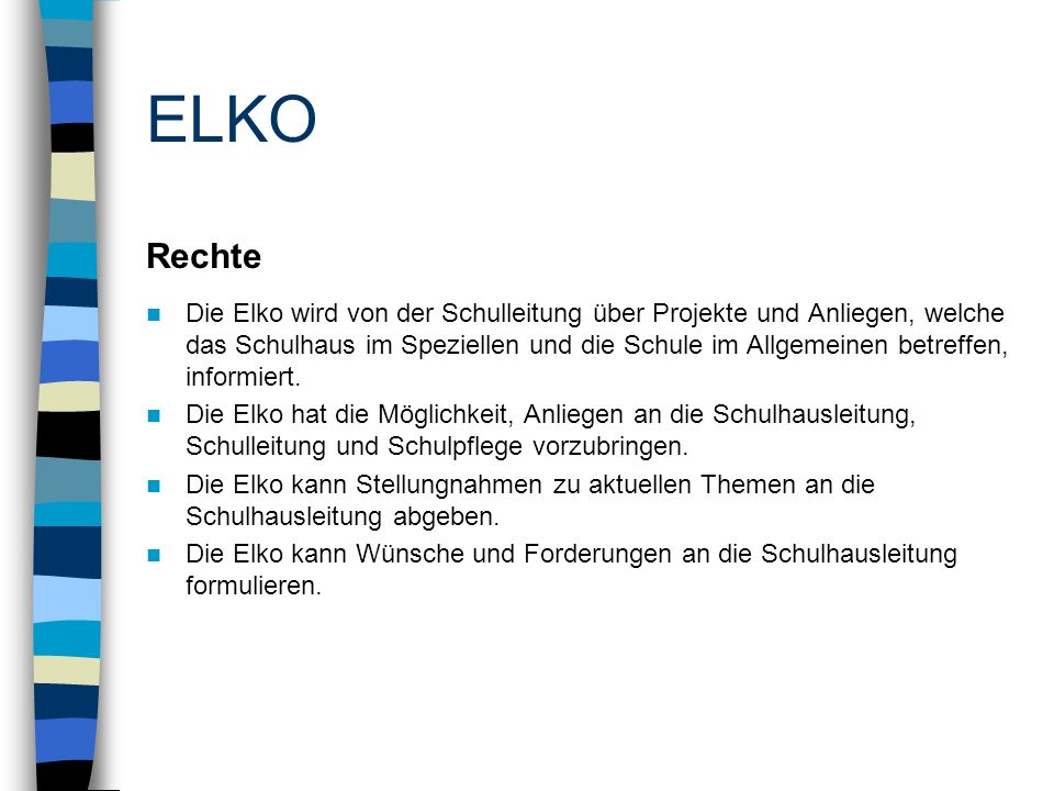 ELKO Rechte Die Elko wird von der Schulleitung über Projekte und Anliegen, welche das Schulhaus im Speziellen und die Schule im Allgemeinen betreffen, informiert.