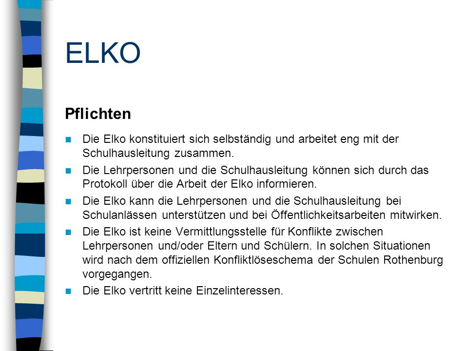 ELKO Pflichten Die Elko konstituiert sich selbständig und arbeitet eng mit der Schulhausleitung zusammen.