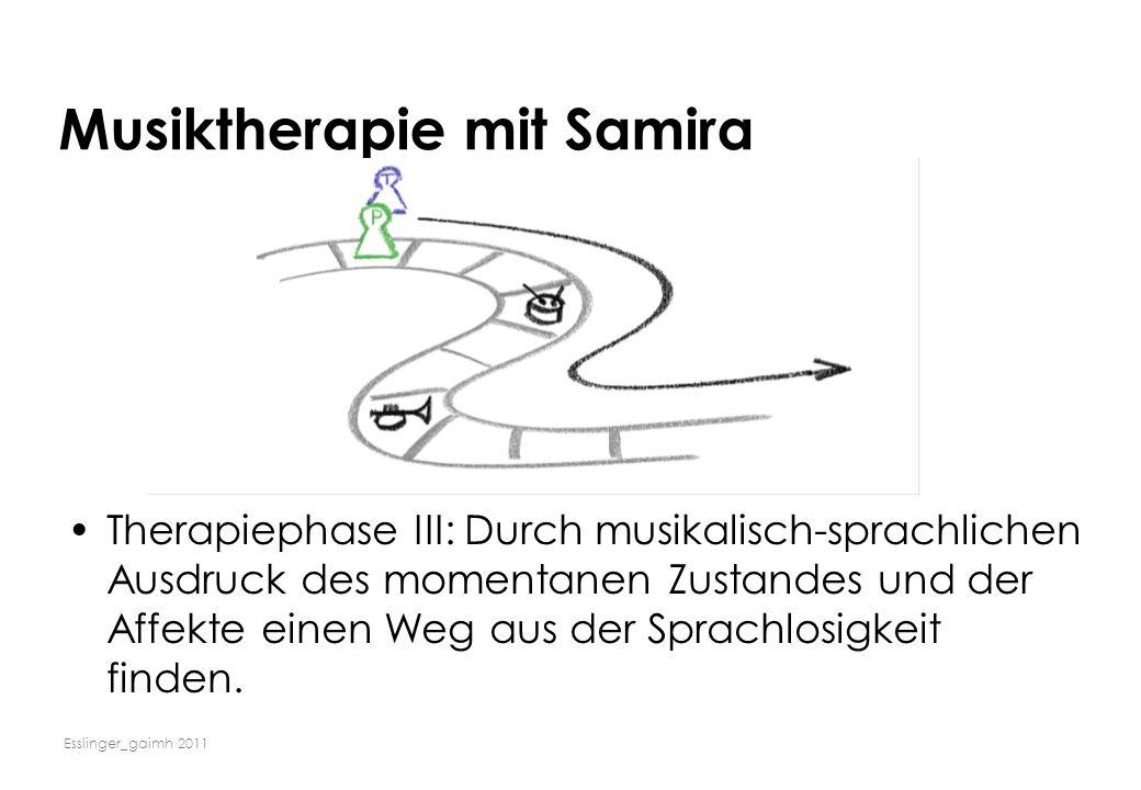Esslinger_gaimh 2011 Musiktherapie mit Samira Therapiephase III: Durch musikalisch-sprachlichen Ausdruck des momentanen Zustandes und der Affekte eine
