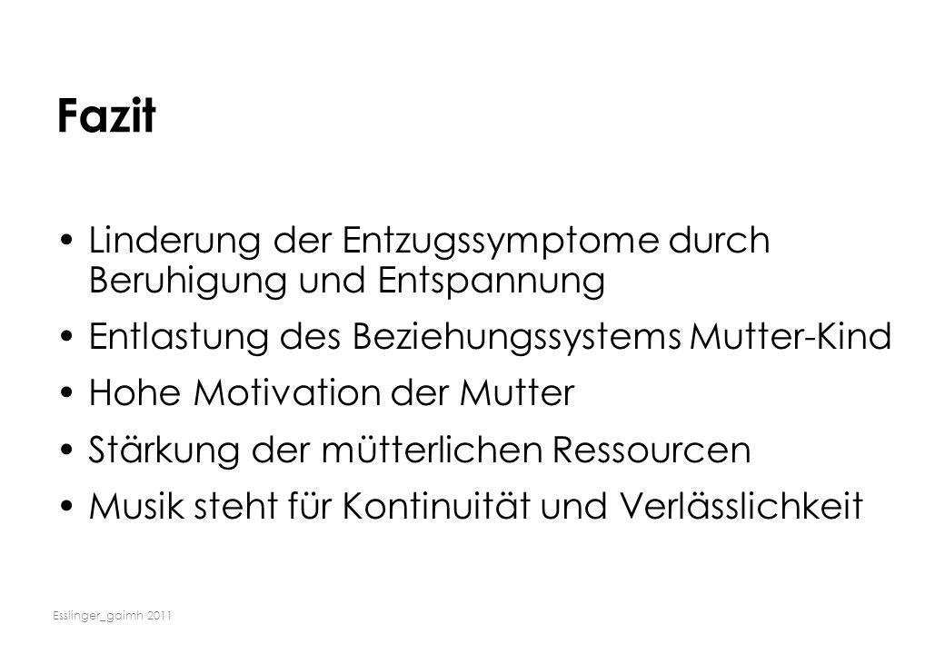 Esslinger_gaimh 2011 Fazit Linderung der Entzugssymptome durch Beruhigung und Entspannung Entlastung des Beziehungssystems Mutter-Kind Hohe Motivation