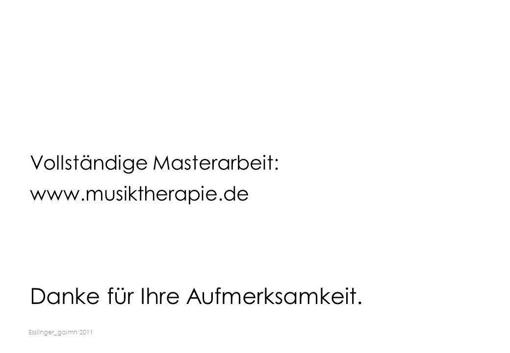Esslinger_gaimh 2011 Vollständige Masterarbeit: www.musiktherapie.de Danke für Ihre Aufmerksamkeit.