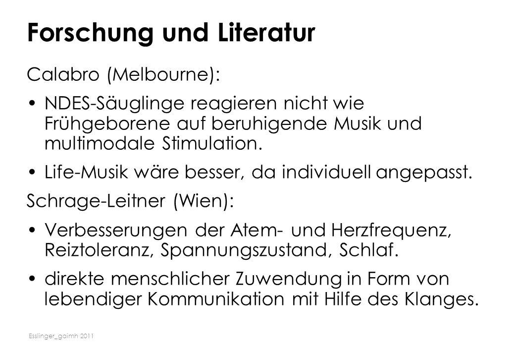 Esslinger_gaimh 2011 Forschung und Literatur Calabro (Melbourne): NDES-Säuglinge reagieren nicht wie Frühgeborene auf beruhigende Musik und multimodal