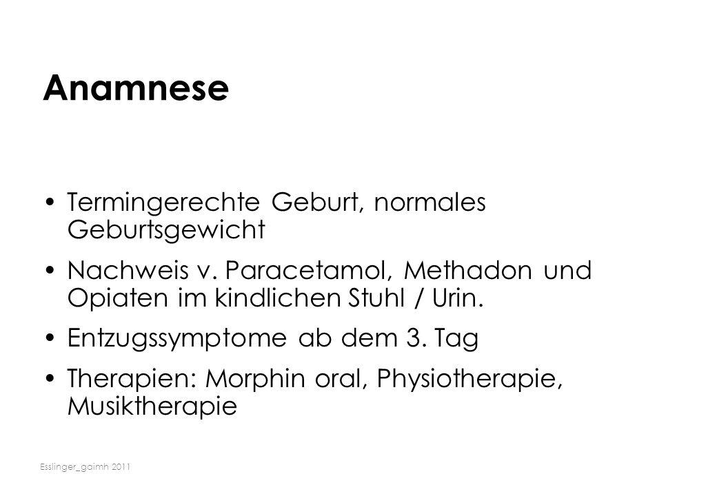 Esslinger_gaimh 2011 Anamnese Termingerechte Geburt, normales Geburtsgewicht Nachweis v. Paracetamol, Methadon und Opiaten im kindlichen Stuhl / Urin.