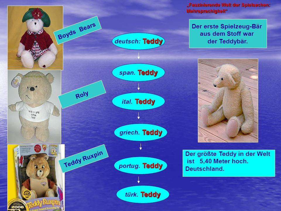 Faszinierende Welt der Spielsachen: Mehrsprachigkeit Der größte Teddy in der Welt ist 5,40 Meter hoch. Deutschland. Teddy deutsch: Teddy Teddy span. T