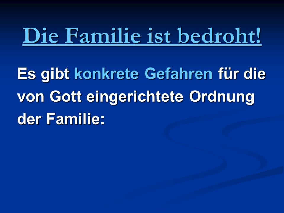 Die Familie ist bedroht! Es gibt konkrete Gefahren für die von Gott eingerichtete Ordnung der Familie: