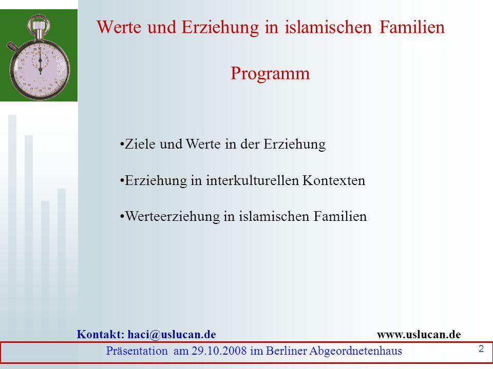 1 Werte und Erziehung in islamischen Familien Kontakt: haci@uslucan.de www.uslucan.de Präsentation am 29.10.2008 im Berliner Abgeordnetenhaus PD Dr.