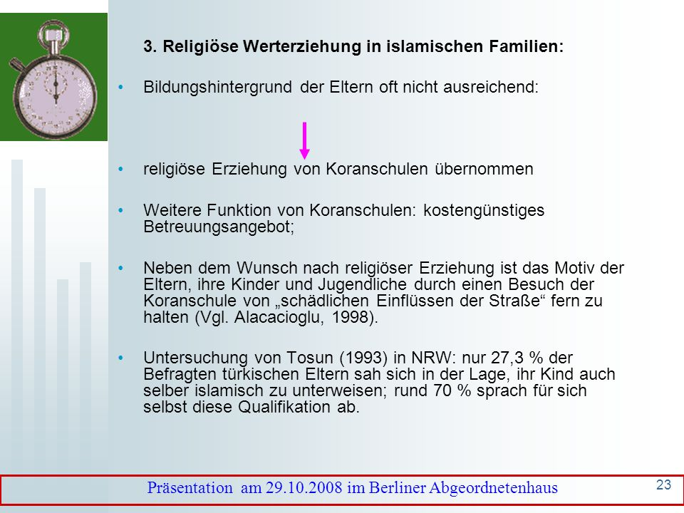 22 Werteerziehung in islamischen Familien Werteauffassungen: Differenziert nach der selbstberichteten Religiosität (Mittelwerte): Non-Relig: nicht religiös; Relig: religiös Kulturelle Zugehörigkeit DeutscheTürkische Migranten Türken Non-Relig.Relig.Non- Relig.