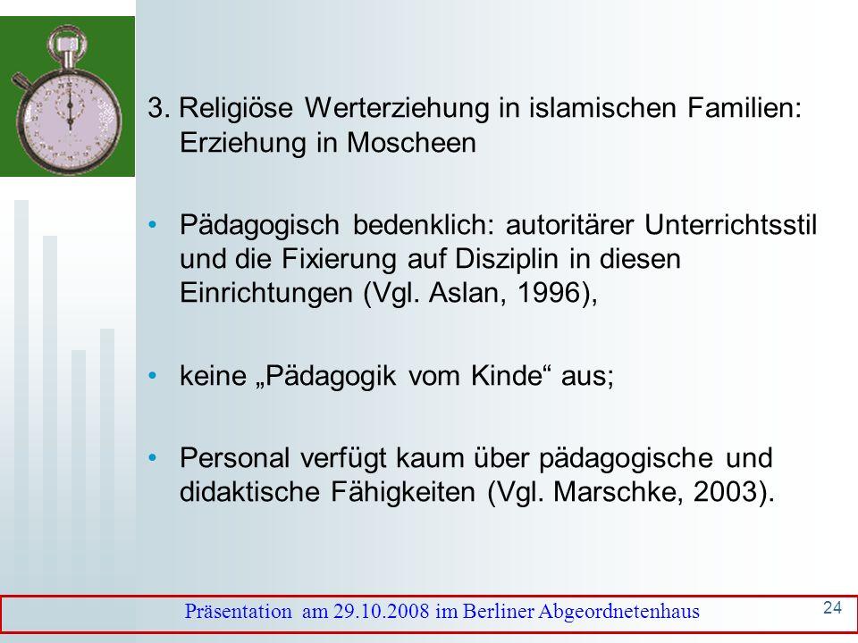 23 3. Religiöse Werterziehung in islamischen Familien: Bildungshintergrund der Eltern oft nicht ausreichend: religiöse Erziehung von Koranschulen über