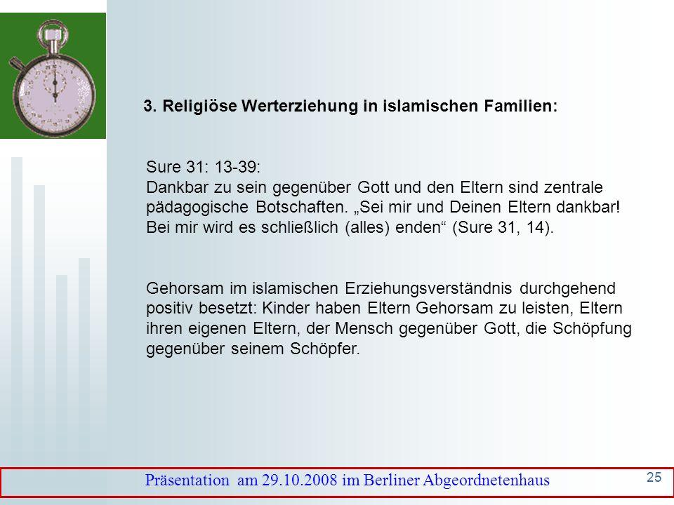 24 3. Religiöse Werterziehung in islamischen Familien: Erziehung in Moscheen Pädagogisch bedenklich: autoritärer Unterrichtsstil und die Fixierung auf