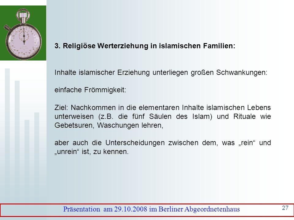 26 3. Religiöse Werterziehung in islamischen Familien: Mensch eingefasst in eine umfassende Gehorsamsstruktur der Natur gegenüber Gott; wie alle Gesch