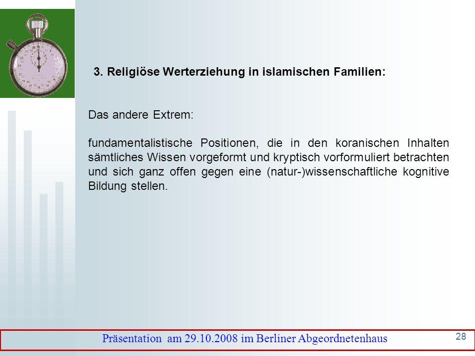 27 Präsentation am 29.10.2008 im Berliner Abgeordnetenhaus 3. Religiöse Werterziehung in islamischen Familien: Inhalte islamischer Erziehung unterlieg