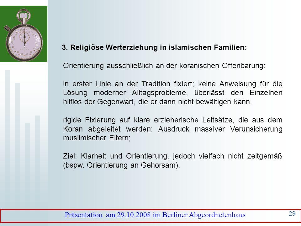 28 Präsentation am 29.10.2008 im Berliner Abgeordnetenhaus 3. Religiöse Werterziehung in islamischen Familien: Das andere Extrem: fundamentalistische