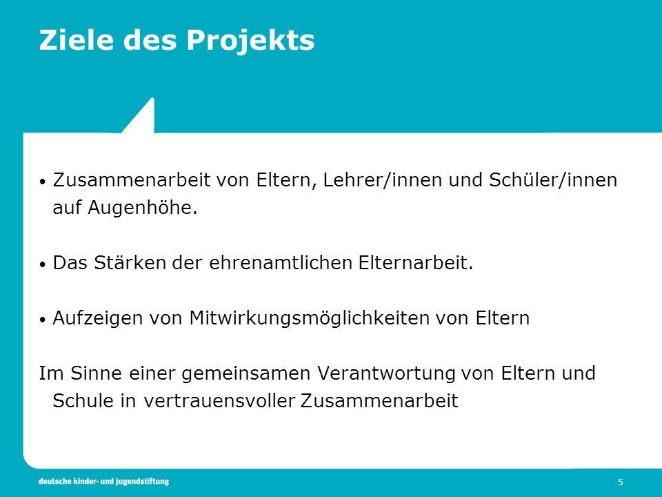 5 Ziele des Projekts Zusammenarbeit von Eltern, Lehrer/innen und Schüler/innen auf Augenhöhe. Das Stärken der ehrenamtlichen Elternarbeit. Aufzeigen v