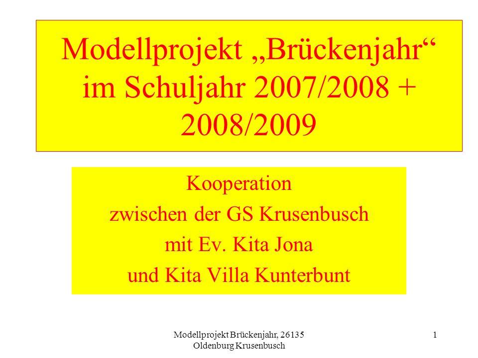 Modellprojekt Brückenjahr, 26135 Oldenburg Krusenbusch 1 Modellprojekt Brückenjahr im Schuljahr 2007/2008 + 2008/2009 Kooperation zwischen der GS Krus